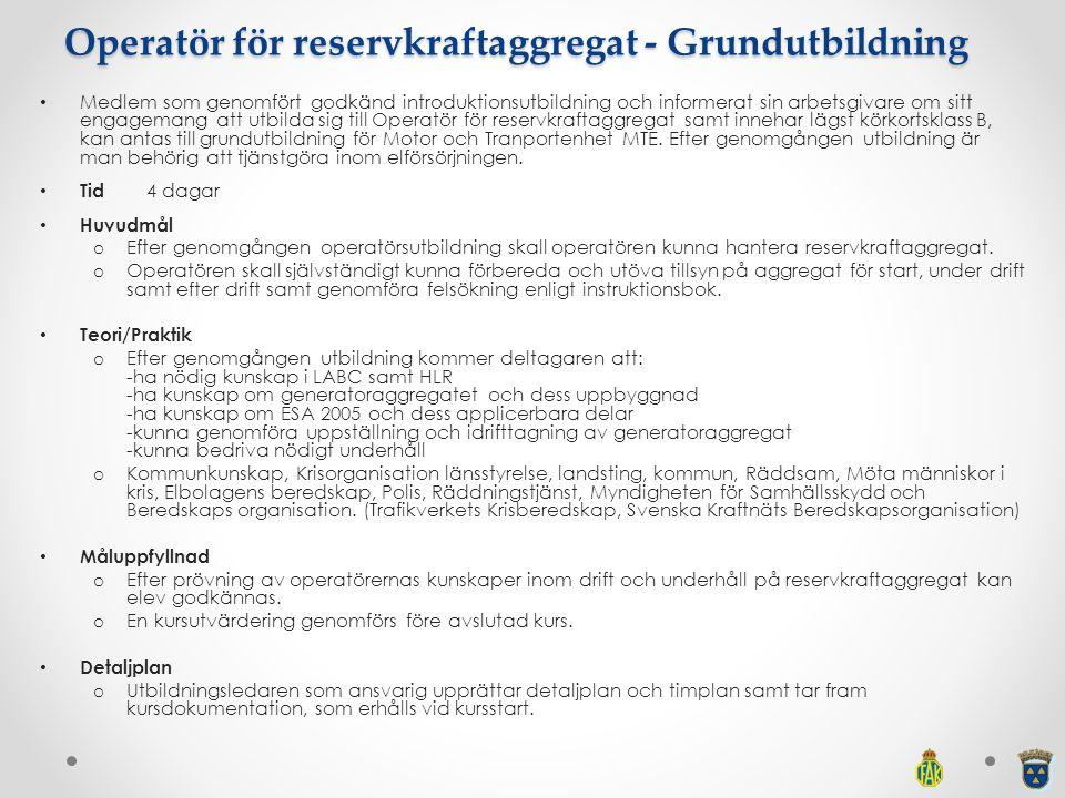 Operatör för reservkraftaggregat - Grundutbildning Medlem som genomfört godkänd introduktionsutbildning och informerat sin arbetsgivare om sitt engage