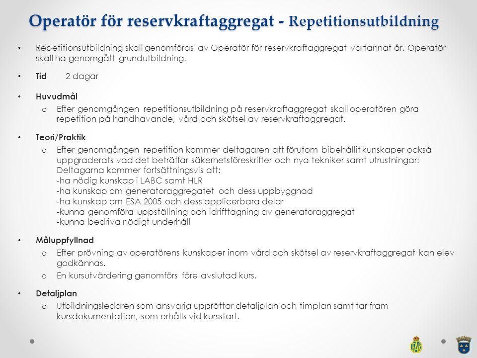 Operatör för reservkraftaggregat - Repetitionsutbildning Repetitionsutbildning skall genomföras av Operatör för reservkraftaggregat vartannat år. Oper