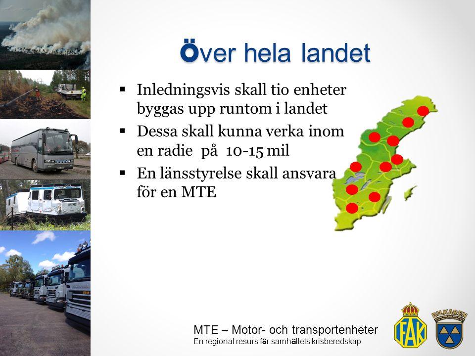 MTE – Motor- och transportenheter En regional resurs f ö r samh ä llets krisberedskap  Inledningsvis skall tio enheter byggas upp runtom i landet  D