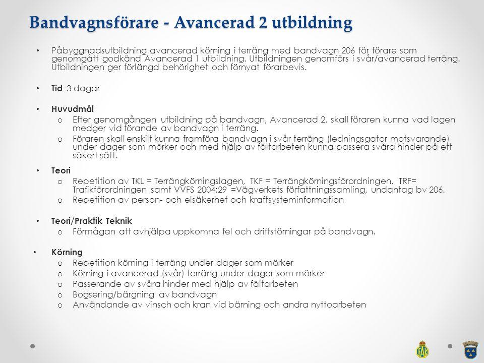 Bandvagnsförare - Avancerad 2 utbildning Påbyggnadsutbildning avancerad körning i terräng med bandvagn 206 för förare som genomgått godkänd Avancerad