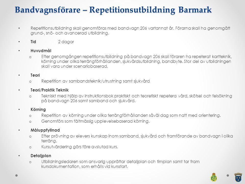 Bandvagnsförare – Repetitionsutbildning Barmark Repetitionsutbildning skall genomföras med bandvagn 206 vartannat år. Förarna skall ha genomgått grund