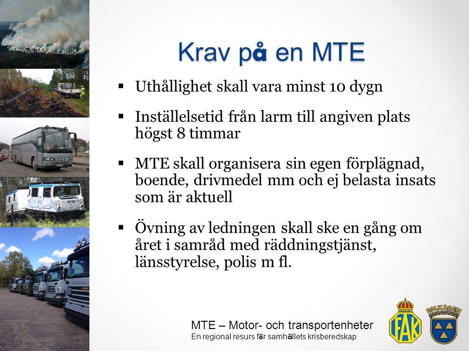 MTE – Motor- och transportenheter En regional resurs f ö r samh ä llets krisberedskap  Uthållighet skall vara minst 10 dygn  Inställelsetid från lar