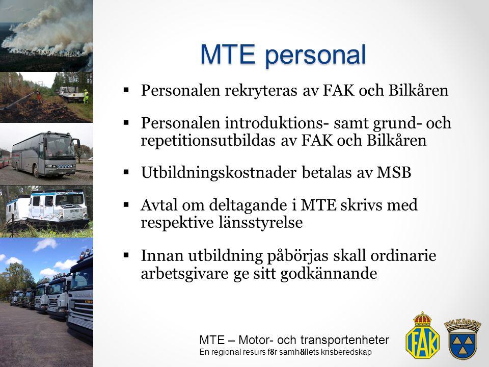MTE – Motor- och transportenheter En regional resurs f ö r samh ä llets krisberedskap  Personalen rekryteras av FAK och Bilkåren  Personalen introdu