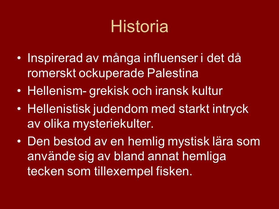Historia Inspirerad av många influenser i det då romerskt ockuperade Palestina Hellenism- grekisk och iransk kultur Hellenistisk judendom med starkt intryck av olika mysteriekulter.