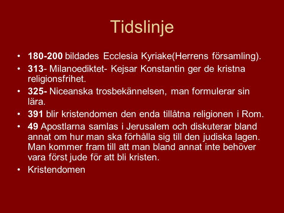 Tidslinje 180-200 bildades Ecclesia Kyriake(Herrens församling). 313- Milanoediktet- Kejsar Konstantin ger de kristna religionsfrihet. 325- Niceanska