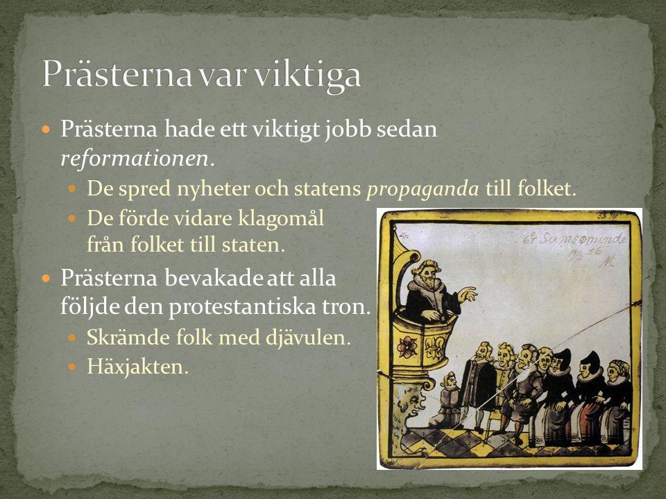 Prästerna hade ett viktigt jobb sedan reformationen. De spred nyheter och statens propaganda till folket. De förde vidare klagomål från folket till st