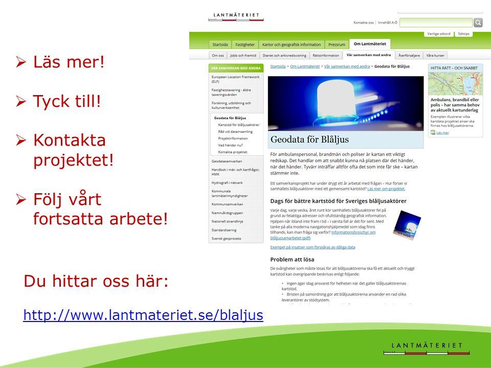 Du hittar oss här: http://www.lantmateriet.se/blaljus  Läs mer!  Tyck till!  Kontakta projektet!  Följ vårt fortsatta arbete!