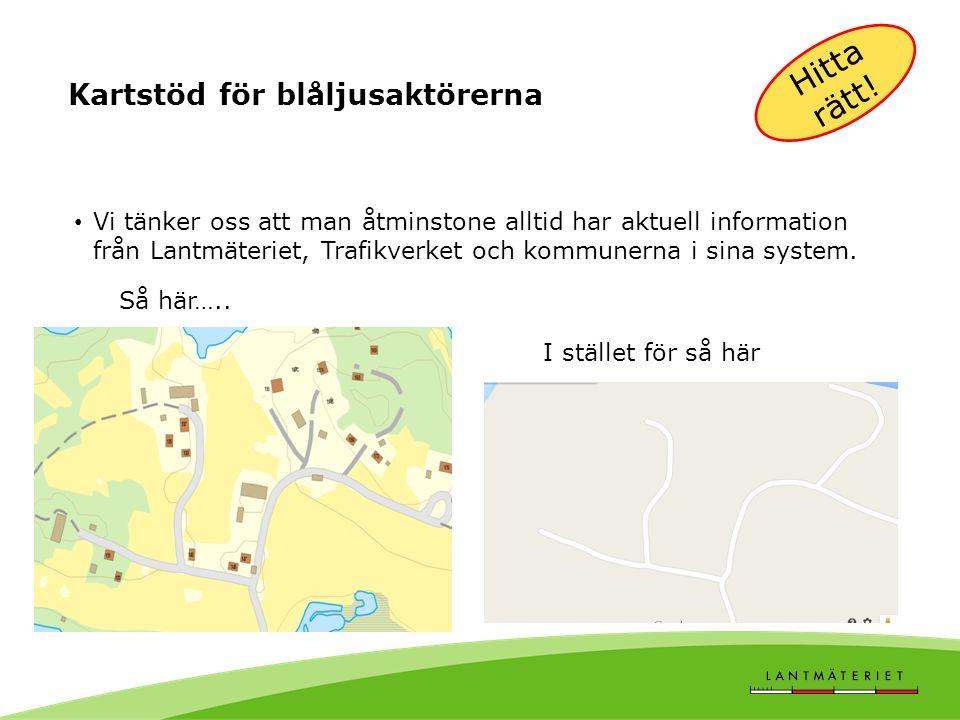 Kartstöd för blåljusaktörerna Vi tänker oss att man åtminstone alltid har aktuell information från Lantmäteriet, Trafikverket och kommunerna i sina system.