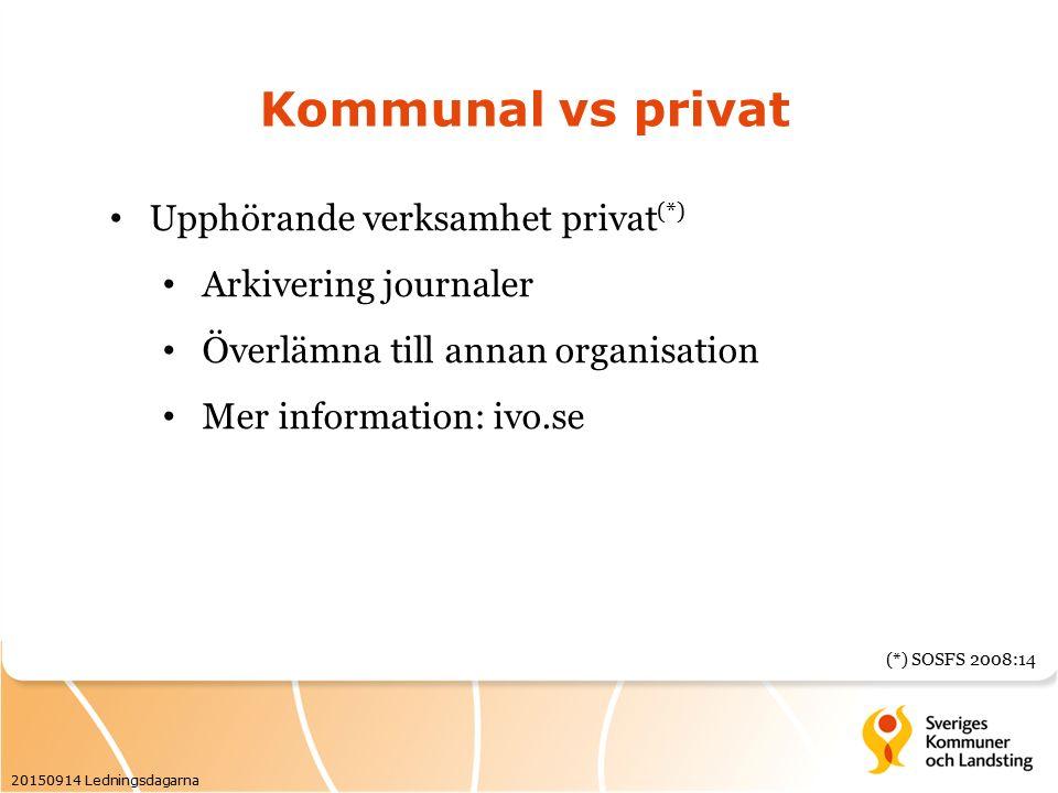 Kommunal vs privat Upphörande verksamhet privat (*) Arkivering journaler Överlämna till annan organisation Mer information: ivo.se (*) SOSFS 2008:14 20150914 Ledningsdagarna
