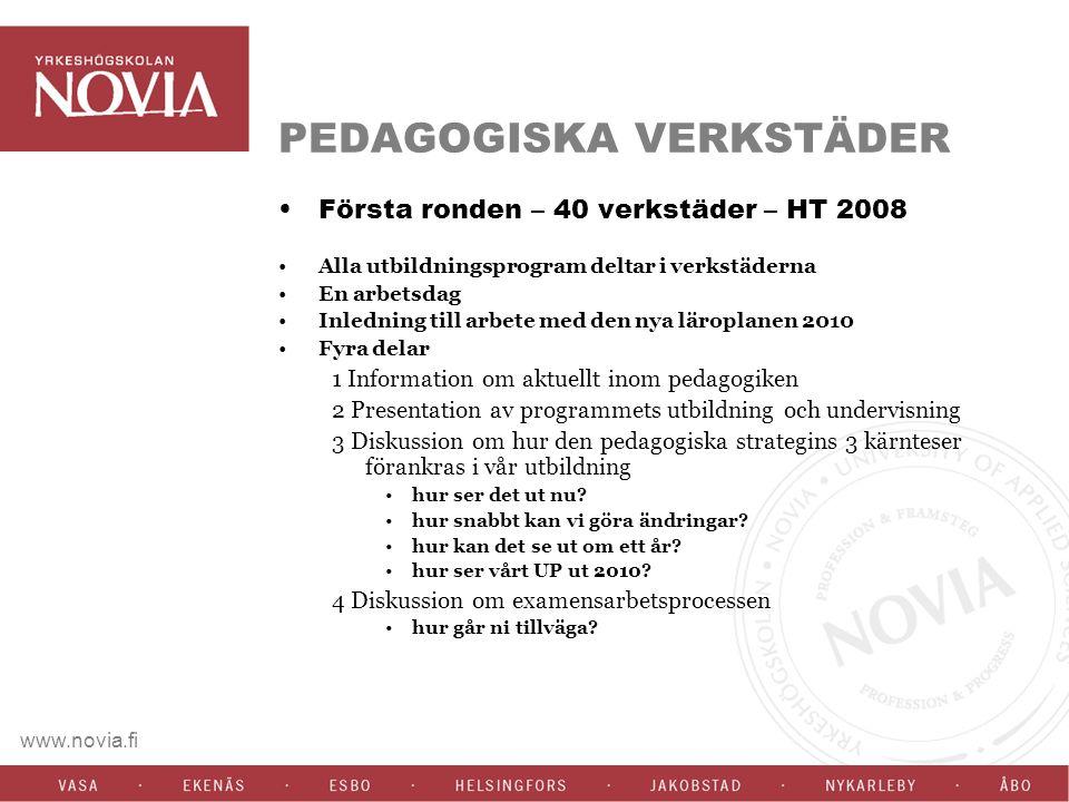www.novia.fi PEDAGOGISKA VERKSTÄDER Första ronden – 40 verkstäder – HT 2008 Alla utbildningsprogram deltar i verkstäderna En arbetsdag Inledning till arbete med den nya läroplanen 2010 Fyra delar 1 Information om aktuellt inom pedagogiken 2 Presentation av programmets utbildning och undervisning 3 Diskussion om hur den pedagogiska strategins 3 kärnteser förankras i vår utbildning hur ser det ut nu.
