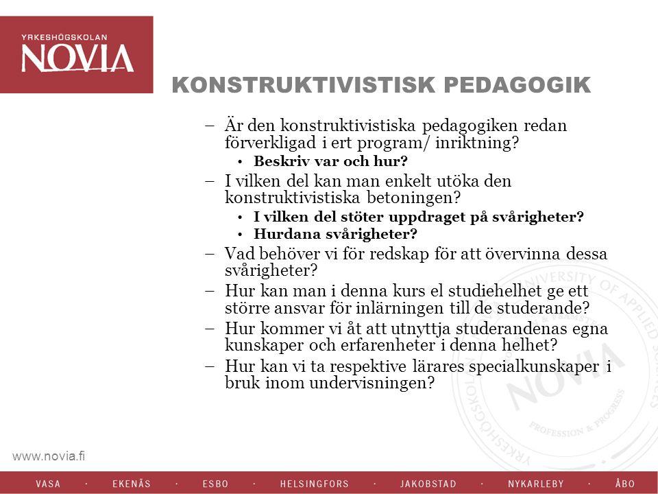 www.novia.fi KONSTRUKTIVISTISK PEDAGOGIK –Är den konstruktivistiska pedagogiken redan förverkligad i ert program/ inriktning.
