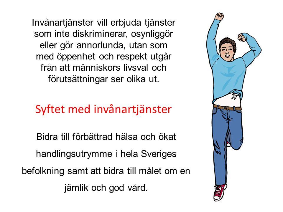 Bidra till förbättrad hälsa och ökat handlingsutrymme i hela Sveriges befolkning samt att bidra till målet om en jämlik och god vård. Invånartjänster