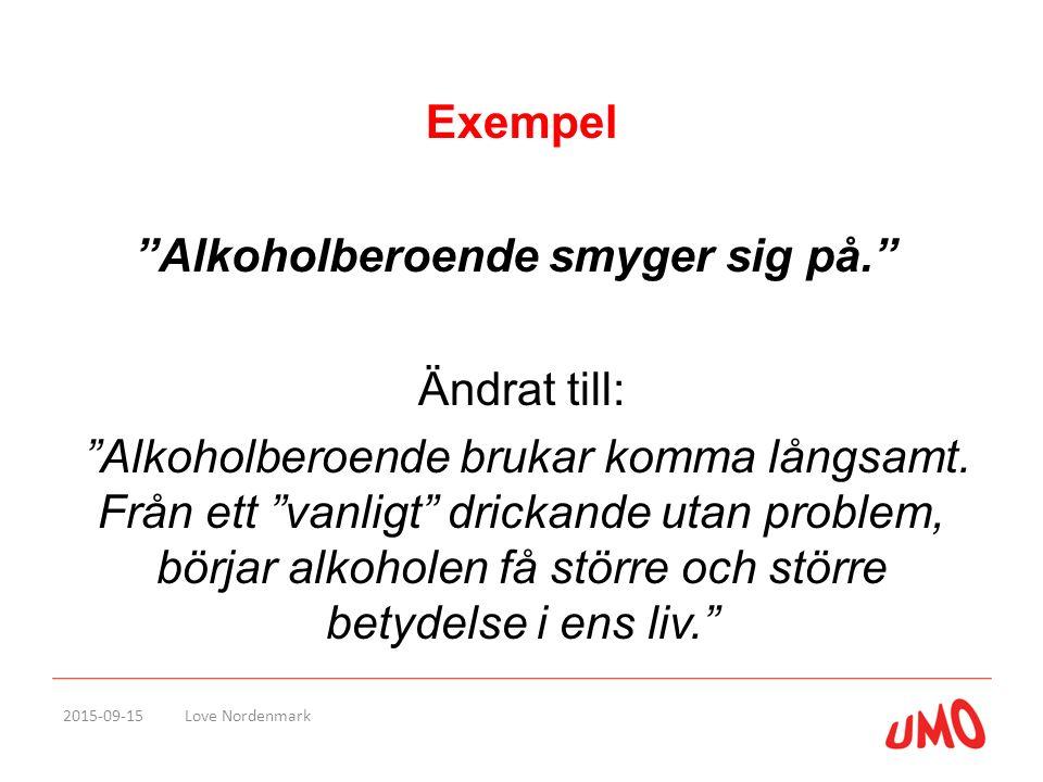 """Exempel """"Alkoholberoende smyger sig på."""" Ändrat till: """"Alkoholberoende brukar komma långsamt. Från ett """"vanligt"""" drickande utan problem, börjar alkoho"""