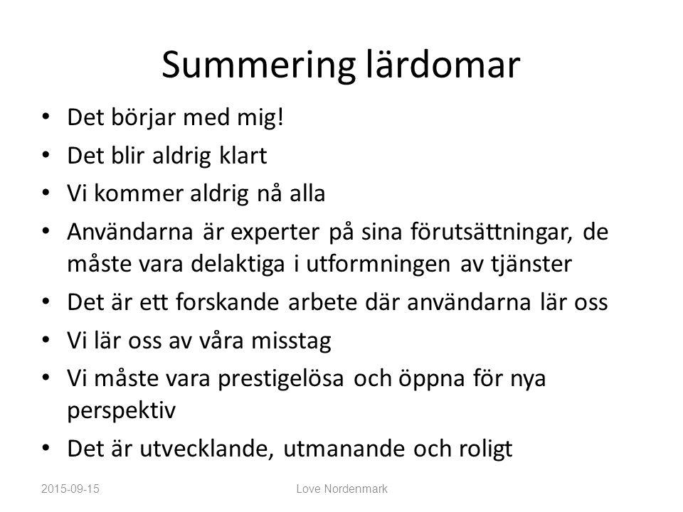 Summering lärdomar Det börjar med mig! Det blir aldrig klart Vi kommer aldrig nå alla Användarna är experter på sina förutsättningar, de måste vara de