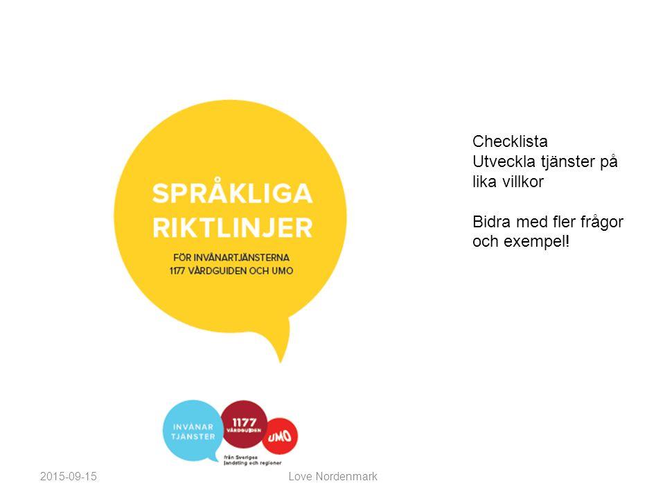 Checklista Utveckla tjänster på lika villkor Bidra med fler frågor och exempel! 2015-09-15Love Nordenmark