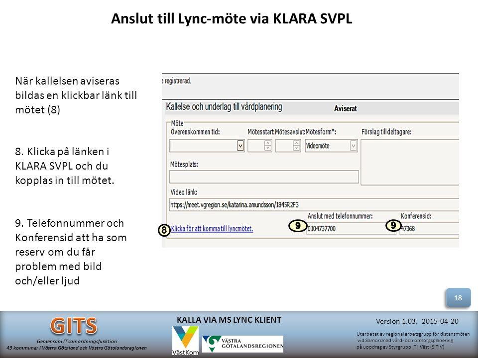 Utarbetat av regional arbetsgrupp för distansmöten vid Samordnad vård- och omsorgsplanering på uppdrag av Styrgrupp IT i Väst (SITIV) Gemensam IT samordningsfunktion 49 kommuner i Västra Götaland och Västra Götalandsregionen Version 1.03, 2015-04-20 KALLA VIA MS LYNC KLIENT 8.