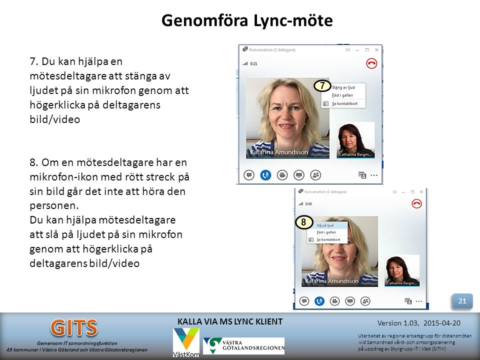Utarbetat av regional arbetsgrupp för distansmöten vid Samordnad vård- och omsorgsplanering på uppdrag av Styrgrupp IT i Väst (SITIV) Gemensam IT samordningsfunktion 49 kommuner i Västra Götaland och Västra Götalandsregionen Version 1.03, 2015-04-20 KALLA VIA MS LYNC KLIENT 7 7.