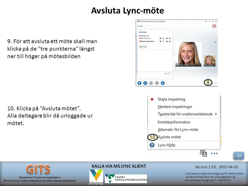 Utarbetat av regional arbetsgrupp för distansmöten vid Samordnad vård- och omsorgsplanering på uppdrag av Styrgrupp IT i Väst (SITIV) Gemensam IT samordningsfunktion 49 kommuner i Västra Götaland och Västra Götalandsregionen Version 1.03, 2015-04-20 KALLA VIA MS LYNC KLIENT 9.