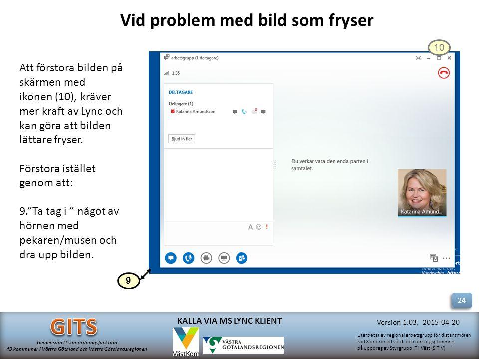 Utarbetat av regional arbetsgrupp för distansmöten vid Samordnad vård- och omsorgsplanering på uppdrag av Styrgrupp IT i Väst (SITIV) Gemensam IT samordningsfunktion 49 kommuner i Västra Götaland och Västra Götalandsregionen Version 1.03, 2015-04-20 KALLA VIA MS LYNC KLIENT 9 Att förstora bilden på skärmen med ikonen (10), kräver mer kraft av Lync och kan göra att bilden lättare fryser.
