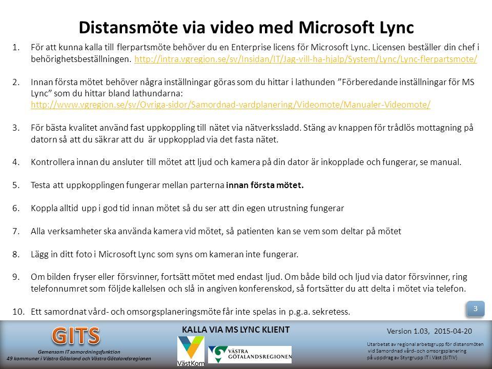 Utarbetat av regional arbetsgrupp för distansmöten vid Samordnad vård- och omsorgsplanering på uppdrag av Styrgrupp IT i Väst (SITIV) Gemensam IT samordningsfunktion 49 kommuner i Västra Götaland och Västra Götalandsregionen Version 1.03, 2015-04-20 KALLA VIA MS LYNC KLIENT 1.För att kunna kalla till flerpartsmöte behöver du en Enterprise licens för Microsoft Lync.