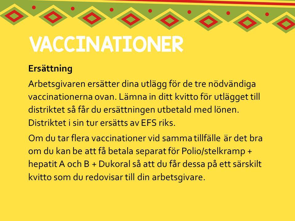 Ersättning Arbetsgivaren ersätter dina utlägg för de tre nödvändiga vaccinationerna ovan. Lämna in ditt kvitto för utlägget till distriktet så får du