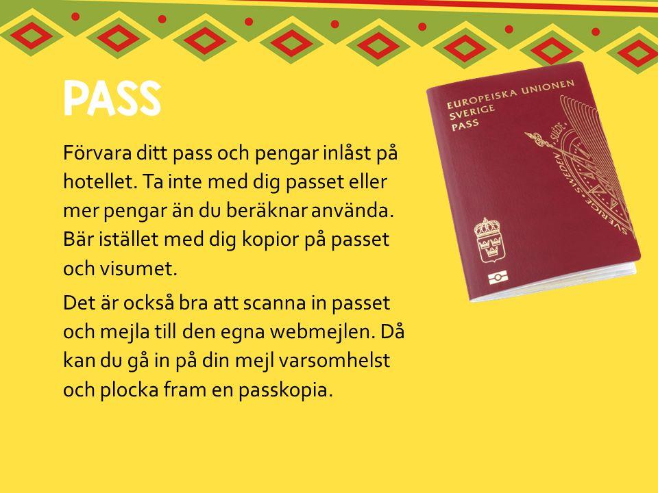 Förvara ditt pass och pengar inlåst på hotellet. Ta inte med dig passet eller mer pengar än du beräknar använda. Bär istället med dig kopior på passet