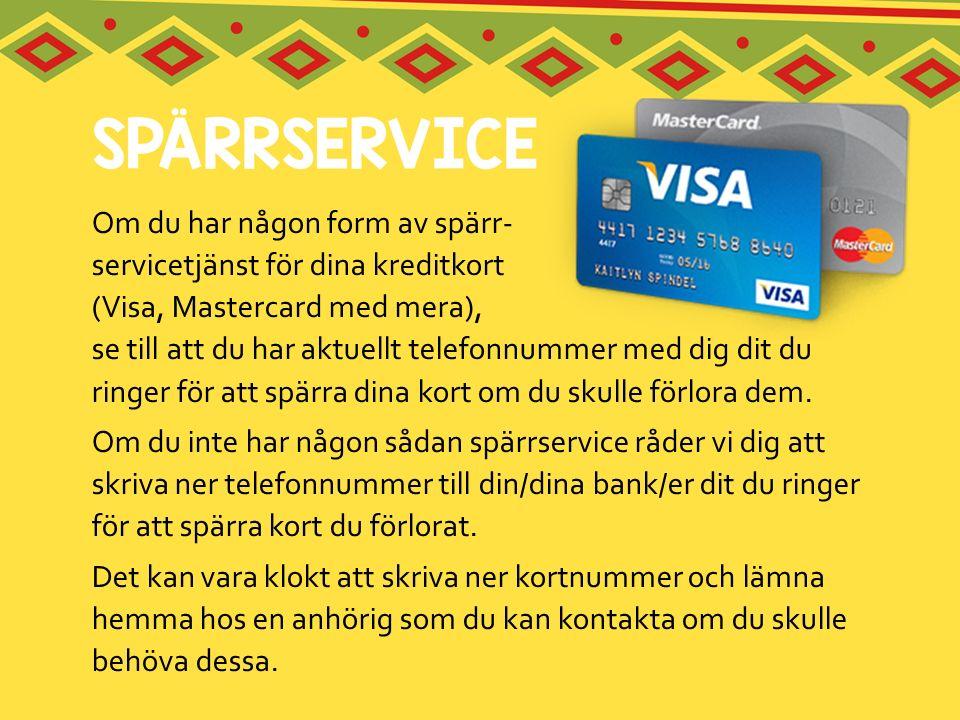 Om du har någon form av spärr- servicetjänst för dina kreditkort (Visa, Mastercard med mera), se till att du har aktuellt telefonnummer med dig dit du