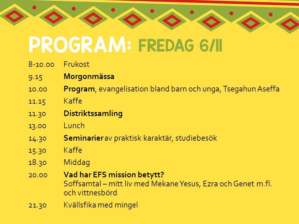 8-10.00Frukost 9.15Morgonmässa 10.00Program, evangelisation bland barn och unga, Tsegahun Aseffa 11.15Kaffe 11.30Distriktssamling 13.00Lunch 14.30Semi