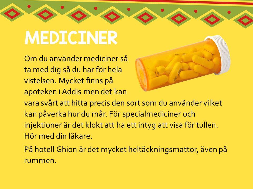 Om du använder mediciner så ta med dig så du har för hela vistelsen. Mycket finns på apoteken i Addis men det kan vara svårt att hitta precis den sort