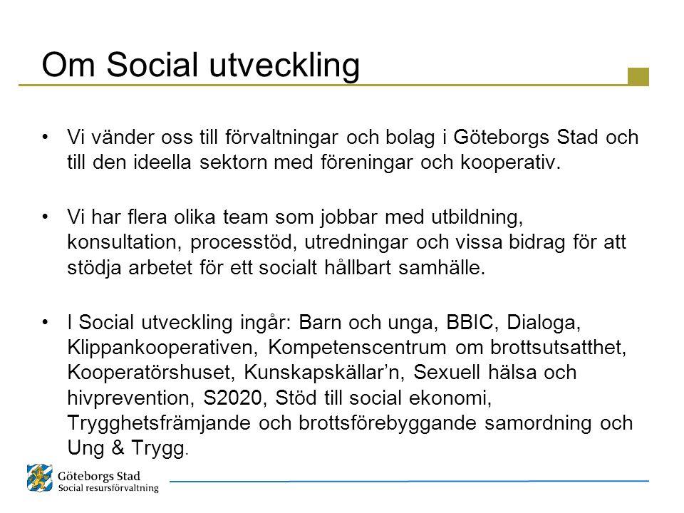 Om Social utveckling Vi vänder oss till förvaltningar och bolag i Göteborgs Stad och till den ideella sektorn med föreningar och kooperativ. Vi har fl