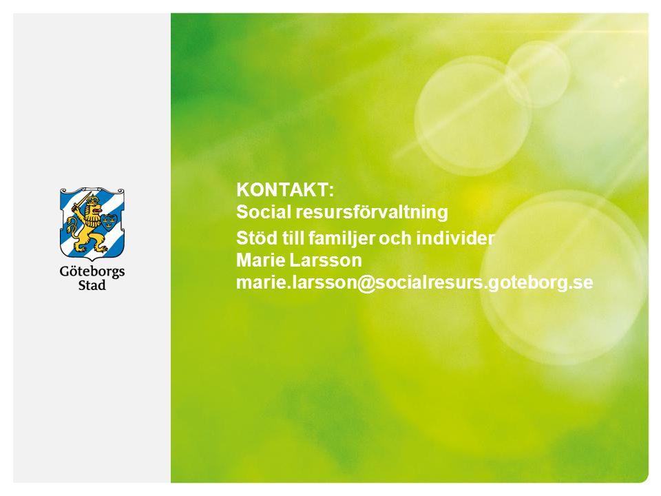 KONTAKT: Social resursförvaltning Stöd till familjer och individer Marie Larsson marie.larsson@socialresurs.goteborg.se