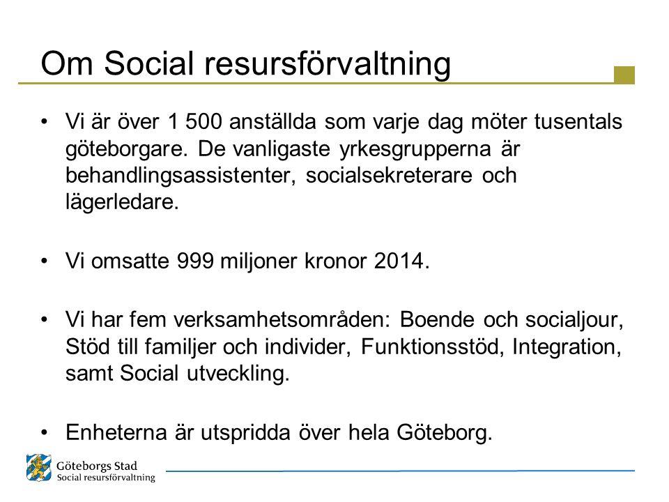 Om Social resursförvaltning Vi är över 1 500 anställda som varje dag möter tusentals göteborgare. De vanligaste yrkesgrupperna är behandlingsassistent