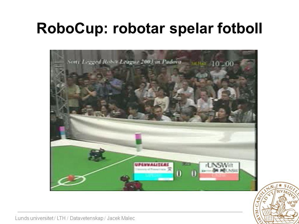 Lunds universitet / LTH / Datavetenskap / Jacek Malec RoboCup: robotar spelar fotboll
