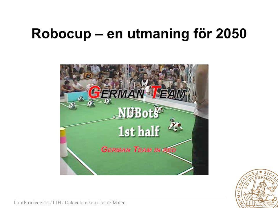Lunds universitet / LTH / Datavetenskap / Jacek Malec Robocup – en utmaning för 2050