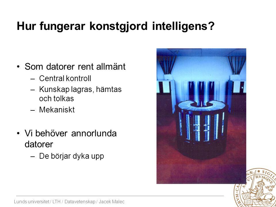 Lunds universitet / LTH / Datavetenskap / Jacek Malec Hur fungerar konstgjord intelligens.