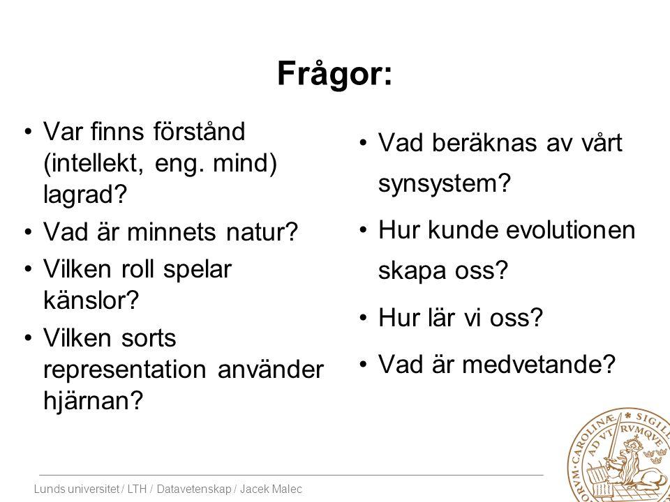 Lunds universitet / LTH / Datavetenskap / Jacek Malec Frågor: Var finns förstånd (intellekt, eng.