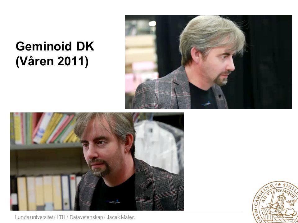 Lunds universitet / LTH / Datavetenskap / Jacek Malec Geminoid DK (Våren 2011)