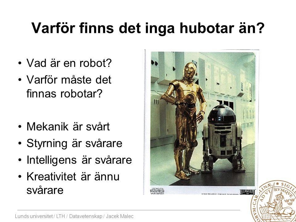 Lunds universitet / LTH / Datavetenskap / Jacek Malec Varför finns det inga hubotar än.