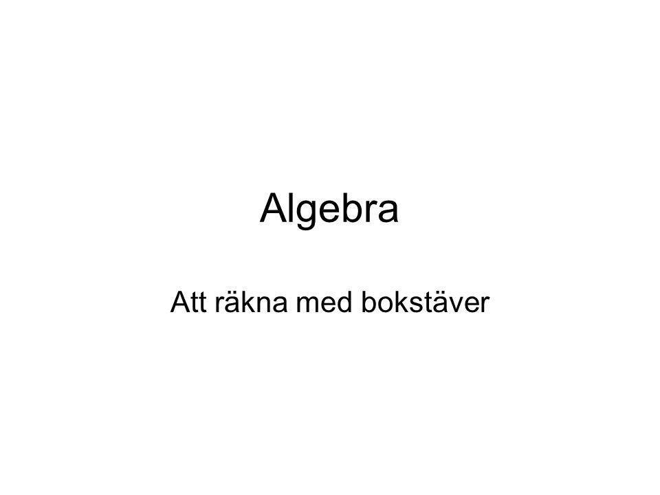 Algebra Att räkna med bokstäver