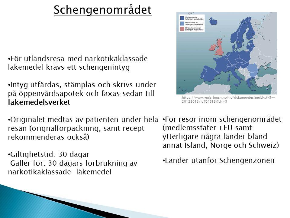 Schengenområdet För utlandsresa med narkotikaklassade läkemedel krävs ett schengenintyg Intyg utfärdas, stämplas och skrivs under på öppenvårdsapotek och faxas sedan till läkemedelsverket Originalet medtas av patienten under hela resan (orignalförpackning, samt recept rekommenderas också) Giltighetstid: 30 dagar Gäller för: 30 dagars förbrukning av narkotikaklassade läkemedel Länder utanför Schengenzonen https://www.regjeringen.no/no/dokumenter/meld-st-5-- 20122013/id704518/?ch=3 För resor inom schengenområdet (medlemsstater i EU samt ytterligare några länder bland annat Island, Norge och Schweiz)