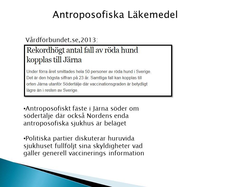Vårdförbundet.se,2013: Antroposofiskt fäste i Järna söder om södertälje där också Nordens enda antroposofiska sjukhus är beläget Politiska partier diskuterar huruvida sjukhuset fullföljt sina skyldigheter vad gäller generell vaccinerings information Antroposofiska Läkemedel