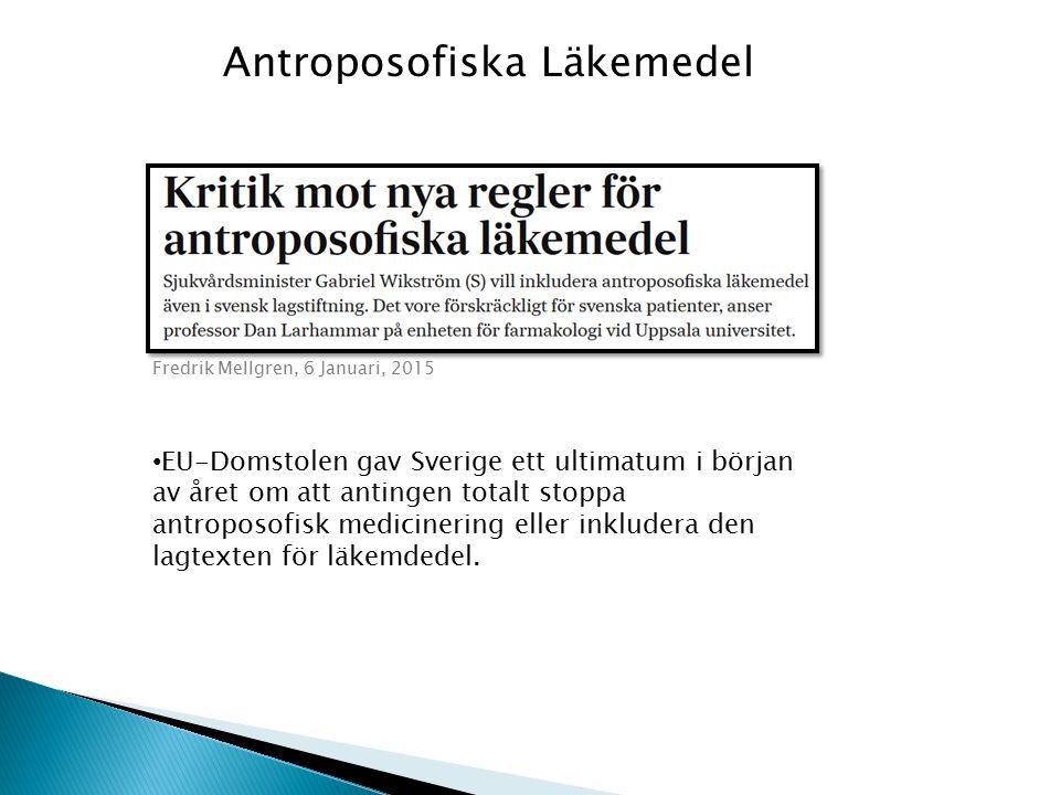 Fredrik Mellgren, 6 Januari, 2015 EU-Domstolen gav Sverige ett ultimatum i början av året om att antingen totalt stoppa antroposofisk medicinering eller inkludera den lagtexten för läkemdedel.