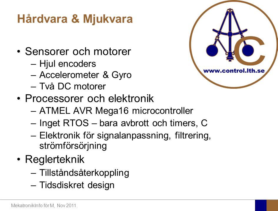 MekatronikInfo för M, Nov 2011. Hårdvara & Mjukvara Sensorer och motorer –Hjul encoders –Accelerometer & Gyro –Två DC motorer Processorer och elektron