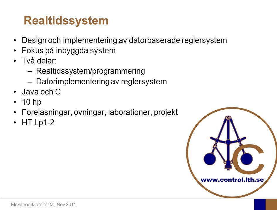Realtidssystem Design och implementering av datorbaserade reglersystem Fokus på inbyggda system Två delar: –Realtidssystem/programmering –Datorimpleme
