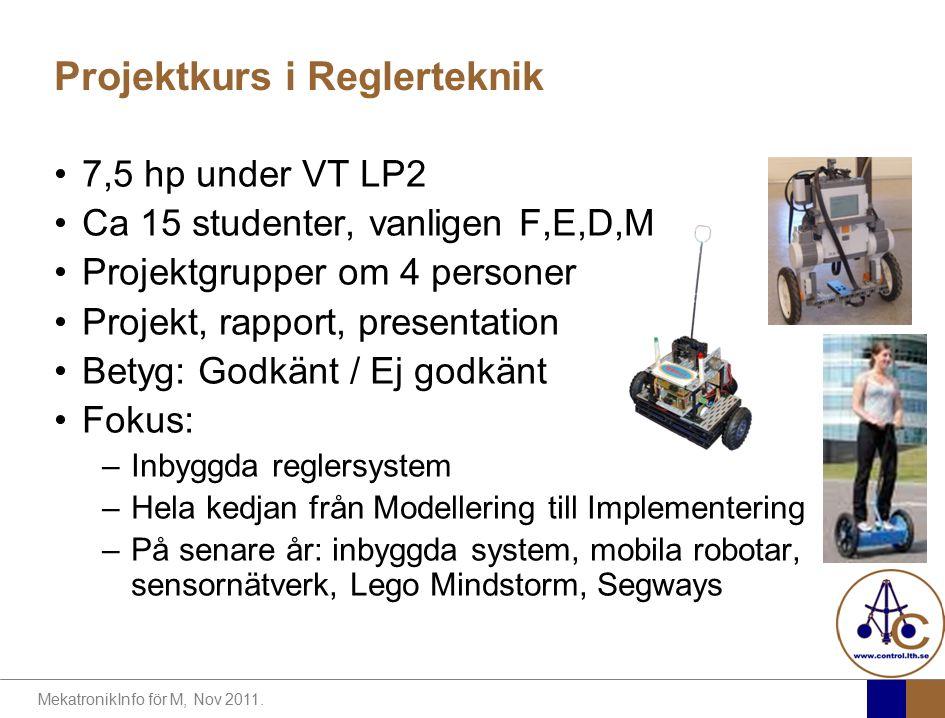MekatronikInfo för M, Nov 2011. Projektkurs i Reglerteknik 7,5 hp under VT LP2 Ca 15 studenter, vanligen F,E,D,M Projektgrupper om 4 personer Projekt,