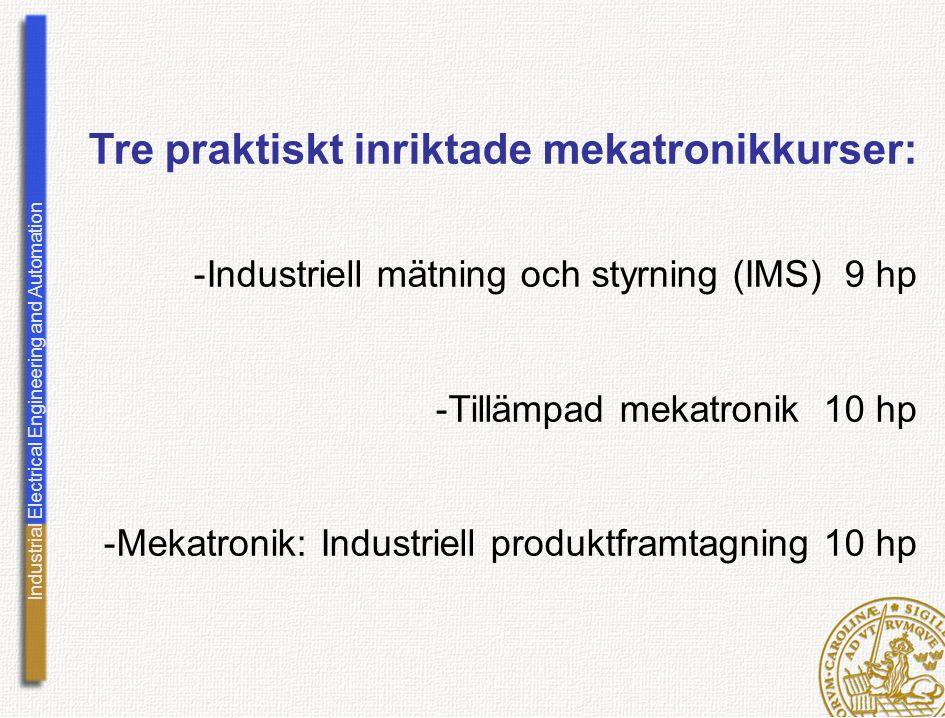Industrial Electrical Engineering and Automation Tre praktiskt inriktade mekatronikkurser: -Industriell mätning och styrning (IMS) 9 hp -Tillämpad mek