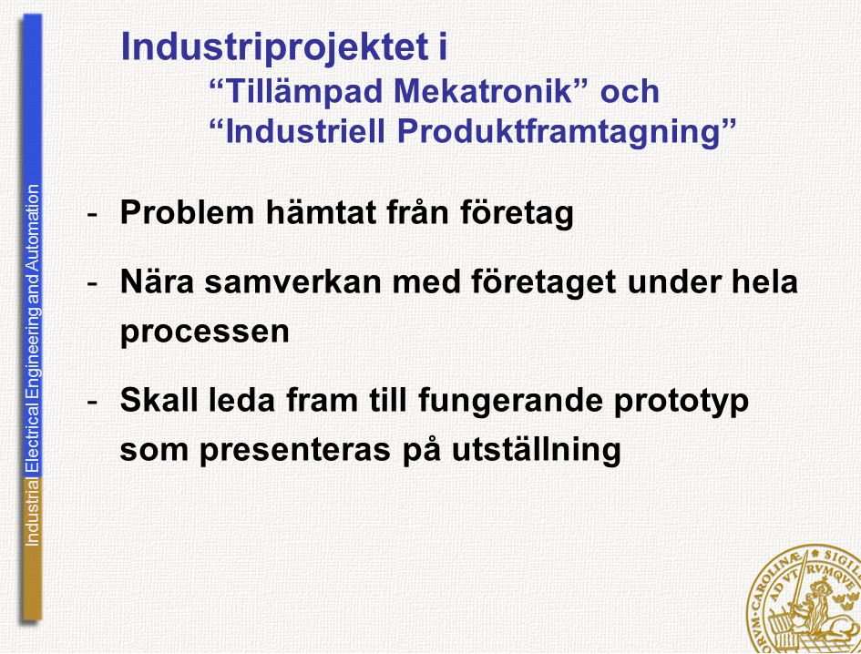"""Industrial Electrical Engineering and Automation Industriprojektet i """"Tillämpad Mekatronik"""" och """"Industriell Produktframtagning"""" -Problem hämtat från"""