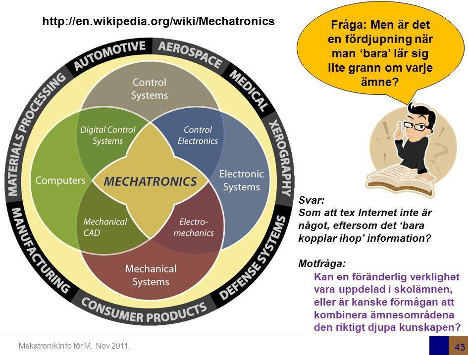 MekatronikInfo för M, Nov 2011. 43 http://en.wikipedia.org/wiki/Mechatronics Kan en föränderlig verklighet vara uppdelad i skolämnen, eller är kanske