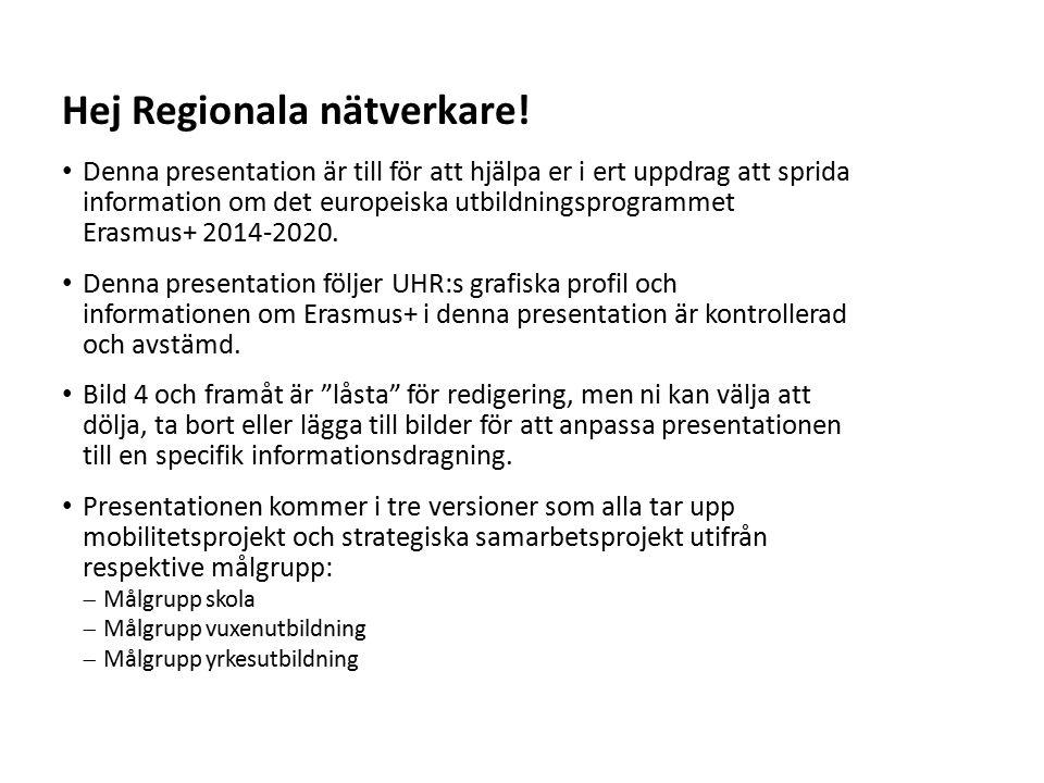 Sv Denna presentation är till för att hjälpa er i ert uppdrag att sprida information om det europeiska utbildningsprogrammet Erasmus+ 2014-2020. Denna