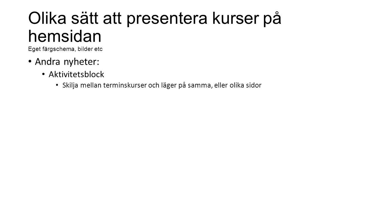 Andra nyheter: Aktivitetsblock Skilja mellan terminskurser och läger på samma, eller olika sidor